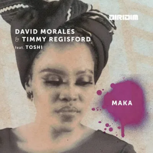 David Morales & Timmy Regisford Maka Mp3 Download