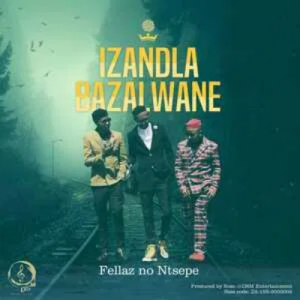 Fellas & Ntsepe Izandla Bazalwane Mp3 Download