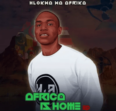 Hlokwa Wa Afrika Afrika Is Home Full Ep Zip File Download