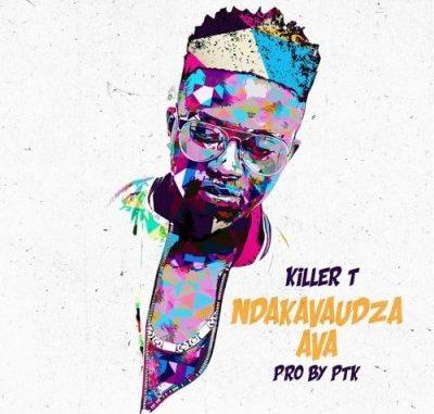 Killer T Ndakavaudza Ava Mp3 Download