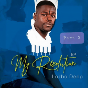 Lazba Deep My Rezolution Part 2 Full Ep Zip File Download