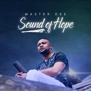 Master Dee Sound Of Hope Full Album Zip File Download