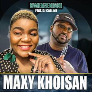 Maxy Khoisan Kwenzenjani Mp3 Download