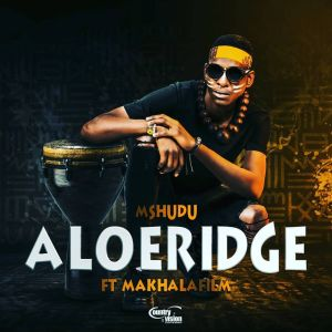 Mshudu Aloeridge Mp3 Download