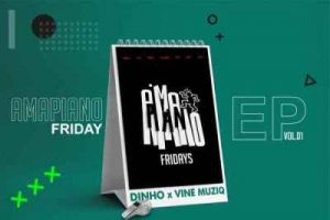Vine Muziq & Dinho Amapiano Fridays Full EP Zip File Download