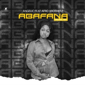 Angelic Abafana Mp3 Download