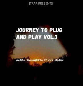 DJ Nation Sim'nandi & Lwaziidedjy Journey To Plug & Play Vol.3 Mp3 Download