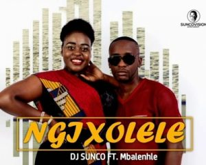 DJ Sunco Ngixolele Mp3 Download