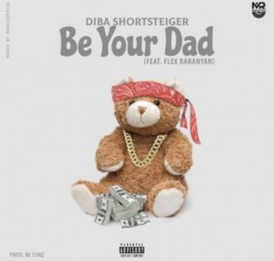 Diba Shortsteiger Be Your Dad Mp3 Download
