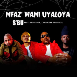 SBU Umfaz'Wam Uyaloya Mp3 Download