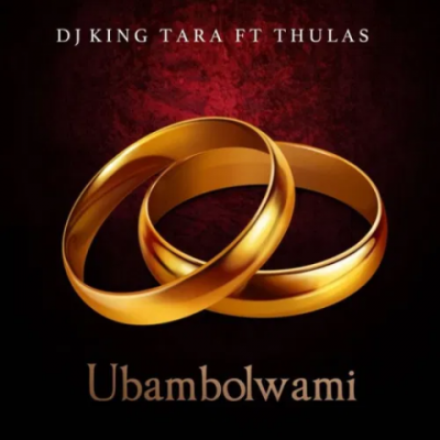 DJ King Tara Ubambolwami Mp3 Download