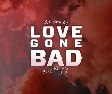 DJ Nova SA Love Gone Bad Download