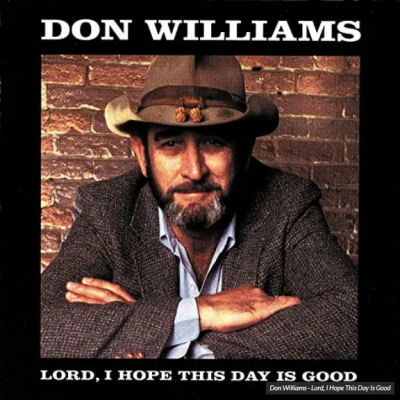 Don Williams Lord I Hope This Day Is Good